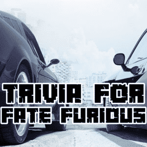 Trivia for The Fate of the Furious answers